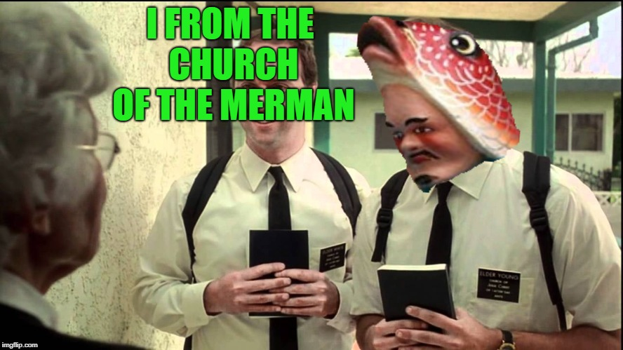 I FROM THE CHURCH OF THE MERMAN | made w/ Imgflip meme maker