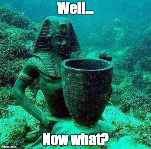 Well... Now what? | image tagged in underwater bowl | made w/ Imgflip meme maker