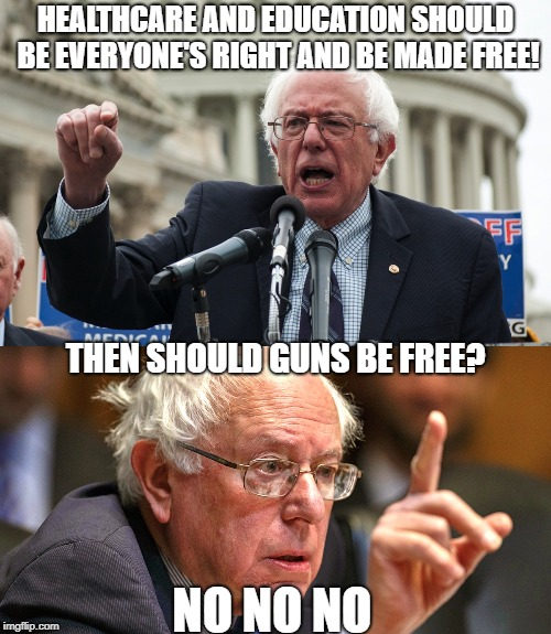 but the second amendment is already a right | HEALTHCARE AND EDUCATION SHOULD BE EVERYONE'S RIGHT AND BE MADE FREE! THEN SHOULD GUNS BE FREE? NO NO NO | image tagged in bernie sanders | made w/ Imgflip meme maker