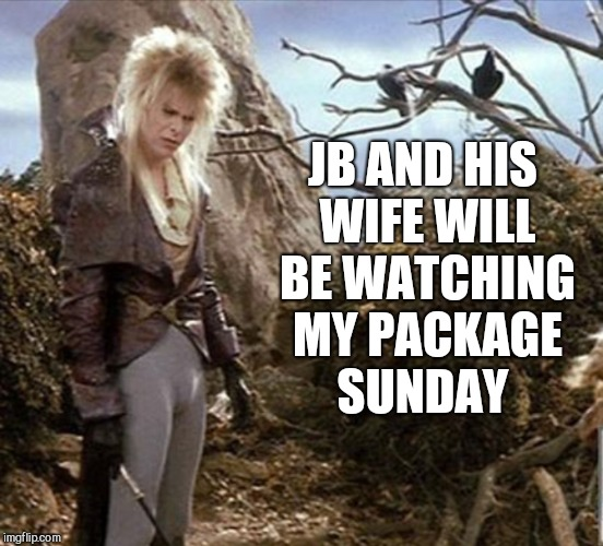 JB AND HIS WIFE WILL BE WATCHING MY PACKAGE SUNDAY | made w/ Imgflip meme maker