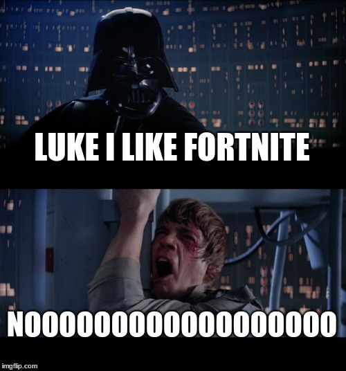 Star Wars No Meme | LUKE I LIKE FORTNITE NOOOOOOOOOOOOOOOOOO | image tagged in memes,star wars no | made w/ Imgflip meme maker