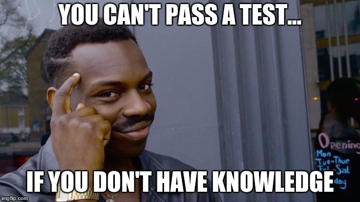 Roll Safe Think About It Meme | YOU CAN'T PASS A TEST... IF YOU DON'T HAVE KNOWLEDGE | image tagged in memes,roll safe think about it | made w/ Imgflip meme maker