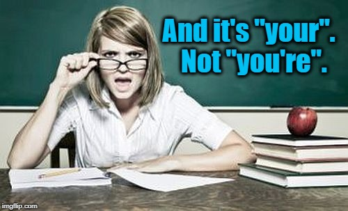"teacher | And it's ""your"".  Not ""you're"". 