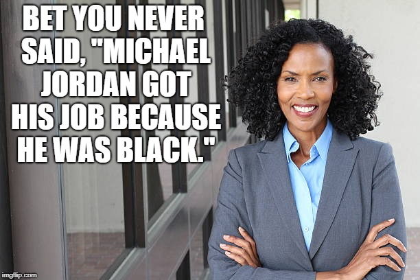"Black Woman Professional | BET YOU NEVER SAID, ""MICHAEL JORDAN GOT HIS JOB BECAUSE HE WAS BLACK."" 