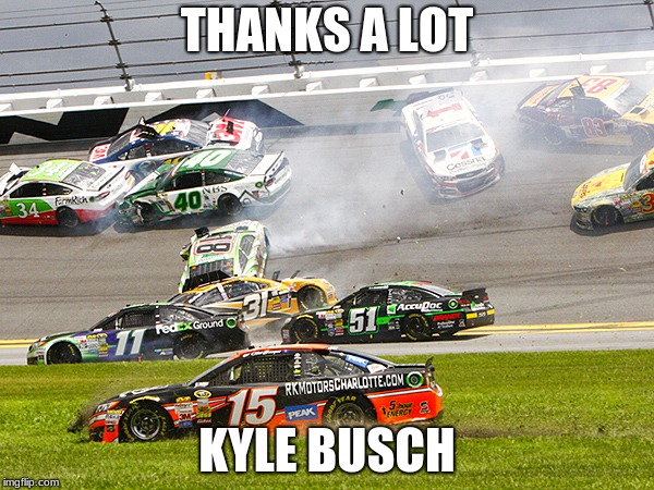 cruz nascar | THANKS A LOT KYLE BUSCH | image tagged in cruz nascar | made w/ Imgflip meme maker