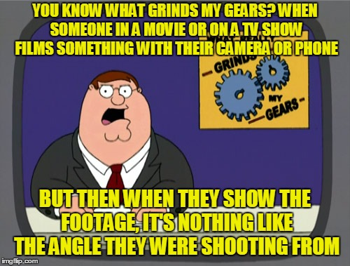 You'd think movie-making people would at least know how to make details about movie-making look right! ( ◡́.◡̀) | YOU KNOW WHAT GRINDS MY GEARS? WHEN SOMEONE IN A MOVIE OR ON A TV SHOW FILMS SOMETHING WITH THEIR CAMERA OR PHONE BUT THEN WHEN THEY SHOW TH | image tagged in memes,peter griffin news,movie,expectation vs reality,camera,off | made w/ Imgflip meme maker