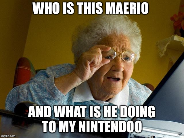Grandma Finds The Internet Meme | WHO IS THIS MAERIO AND WHAT IS HE DOING TO MY NINTENDOO | image tagged in memes,grandma finds the internet | made w/ Imgflip meme maker