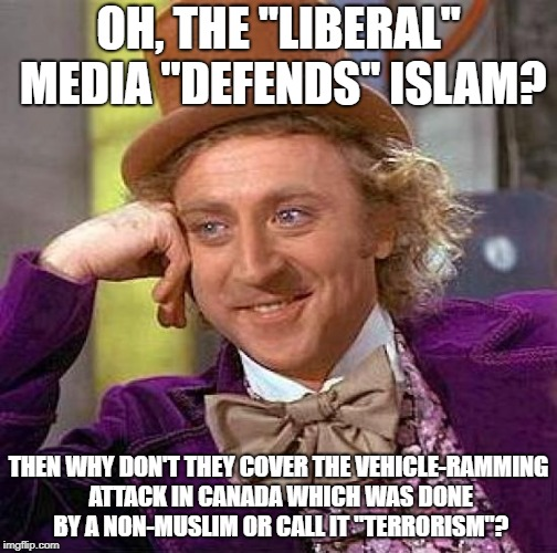 "The Truth Is: The Media ONLY Covers It If It Was Done By A Muslim, And Islamophobes Are So DUMB To Realize This | OH, THE ""LIBERAL"" MEDIA ""DEFENDS"" ISLAM? THEN WHY DON'T THEY COVER THE VEHICLE-RAMMING ATTACK IN CANADA WHICH WAS DONE BY A NON-MUSLIM OR CA 