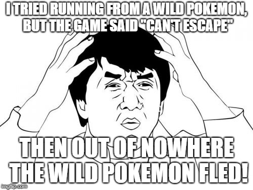 "Jackie Chan WTF Meme | I TRIED RUNNING FROM A WILD POKEMON, BUT THE GAME SAID ""CAN'T ESCAPE"" THEN OUT OF NOWHERE THE WILD POKEMON FLED! 