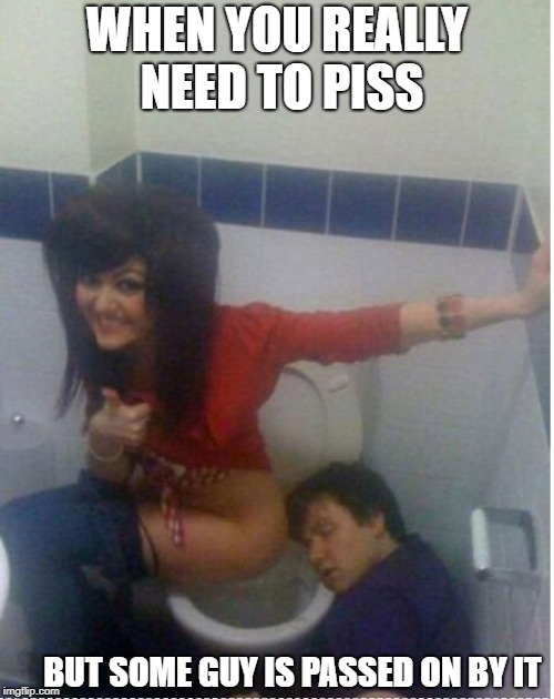 when you need to pee | WHEN YOU REALLY NEED TO PISS BUT SOME GUY IS PASSED ON BY IT | image tagged in pissing next to passed out guy,you were so drunk last night,piss on you,party,girls be like | made w/ Imgflip meme maker