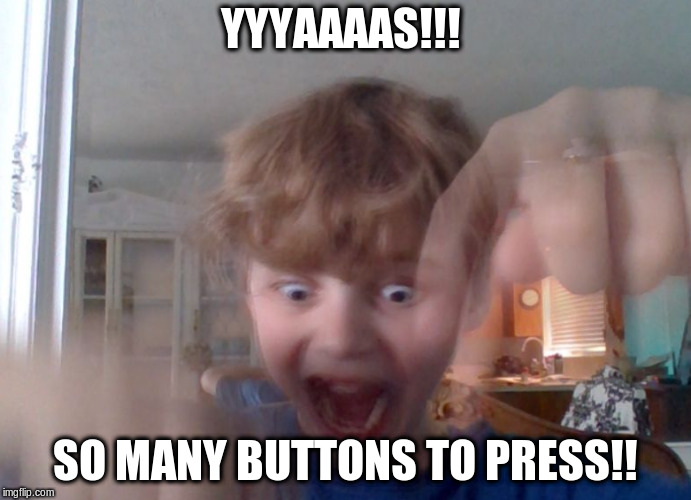 YYYAAAAS!!! SO MANY BUTTONS TO PRESS!! | image tagged in funny | made w/ Imgflip meme maker
