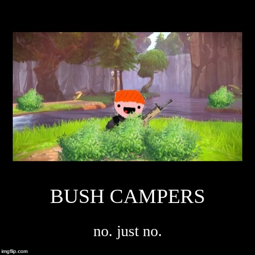 BUSH CAMPERS | no. just no. | image tagged in funny,demotivationals | made w/ Imgflip demotivational maker