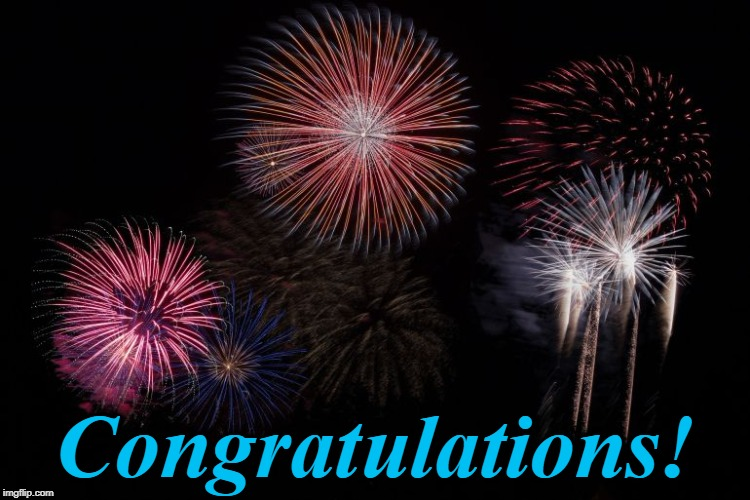 fireworks | Congratulations! | image tagged in fireworks | made w/ Imgflip meme maker