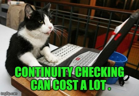 Fact Cat | CONTINUITY CHECKING CAN COST A LOT . | image tagged in fact cat | made w/ Imgflip meme maker