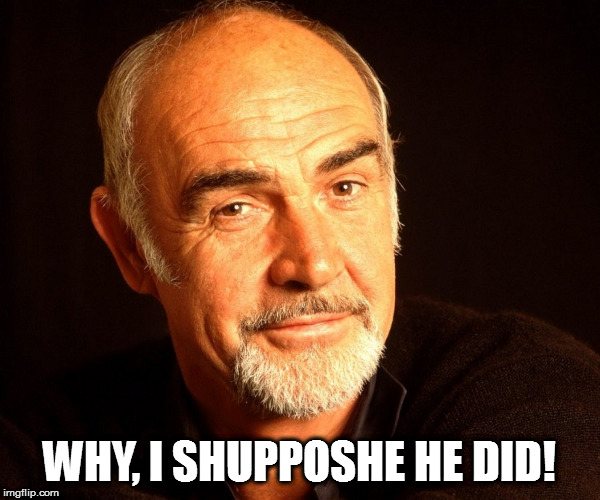 WHY, I SHUPPOSHE HE DID! | made w/ Imgflip meme maker