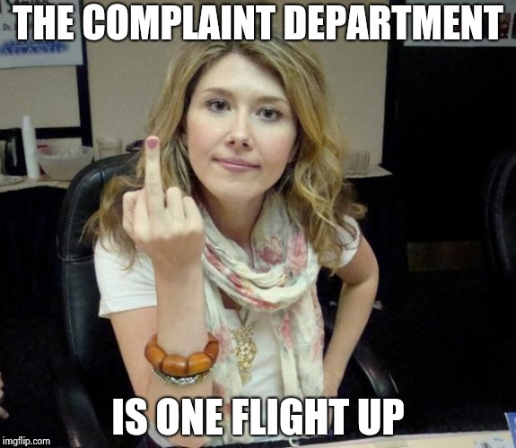 Jewel's finger | THE COMPLAINT DEPARTMENT IS ONE FLIGHT UP | image tagged in jewel's finger | made w/ Imgflip meme maker