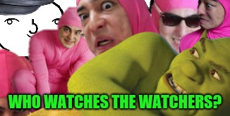 WHO WATCHES THE WATCHERS? | made w/ Imgflip meme maker