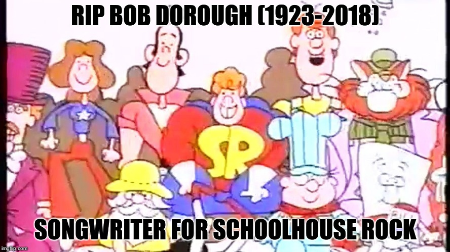If you can sing the Preamble to the US Constitution, thank Bob Dorough! | RIP BOB DOROUGH (1923-2018) SONGWRITER FOR SCHOOLHOUSE ROCK | image tagged in public service announcement,grammar,history,math,cartoon,memes | made w/ Imgflip meme maker