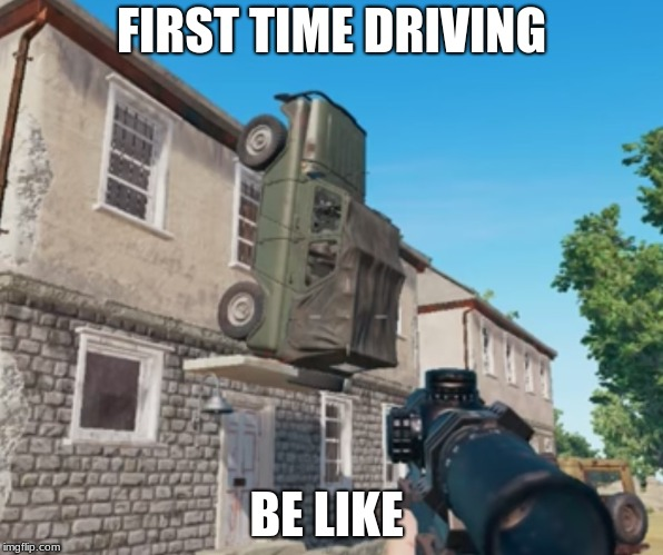 FIRST TIME DRIVING BE LIKE | image tagged in pubg parking | made w/ Imgflip meme maker