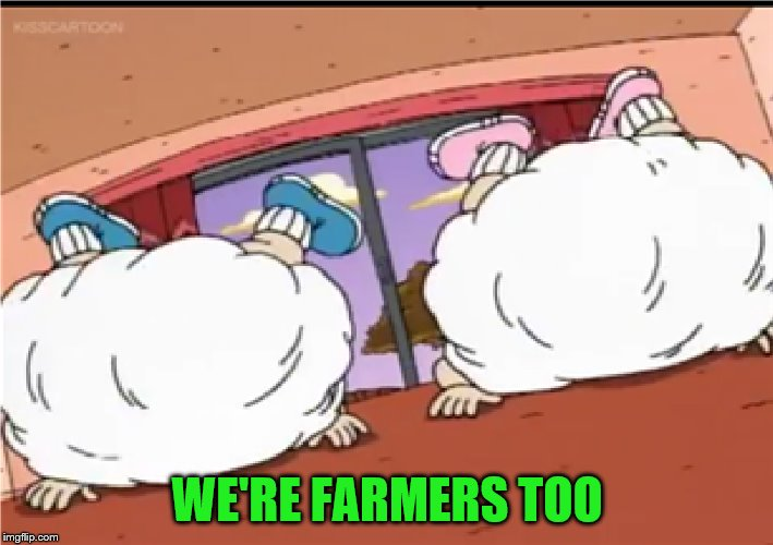 WE'RE FARMERS TOO | made w/ Imgflip meme maker