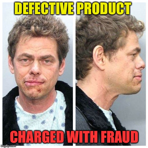 DEFECTIVE PRODUCT CHARGED WITH FRAUD | made w/ Imgflip meme maker
