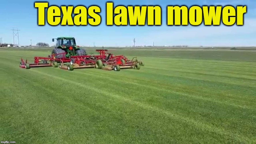 Texas lawn mower | made w/ Imgflip meme maker