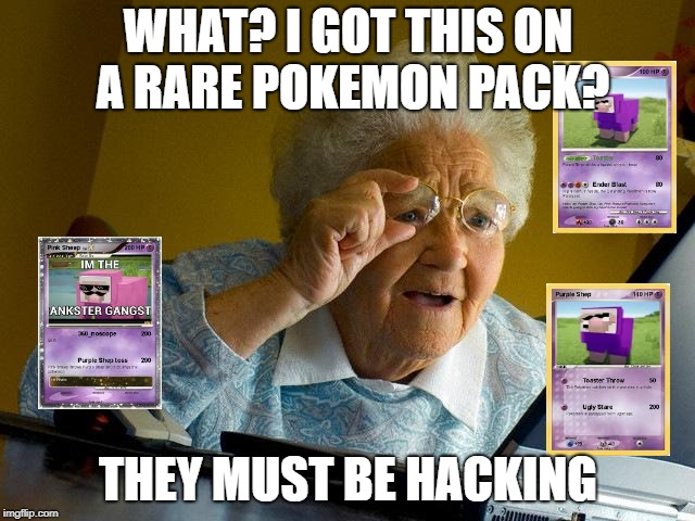 Grandma Finds The Internet Meme | WHAT? I GOT THIS ON A RARE POKEMON PACK? THEY MUST BE HACKING | image tagged in memes,grandma finds the internet | made w/ Imgflip meme maker