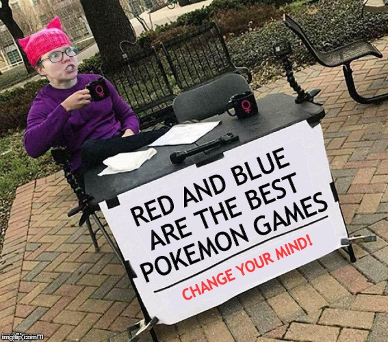 Another new meme template, another new Genwunner joke...how original AH45... | RED AND BLUE ARE THE BEST POKEMON GAMES CHANGE YOUR MIND! | image tagged in change your mind,memes,genwunner,pokemon | made w/ Imgflip meme maker