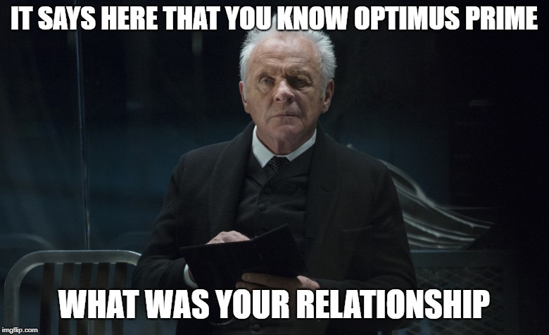 IT SAYS HERE THAT YOU KNOW OPTIMUS PRIME WHAT WAS YOUR RELATIONSHIP | made w/ Imgflip meme maker