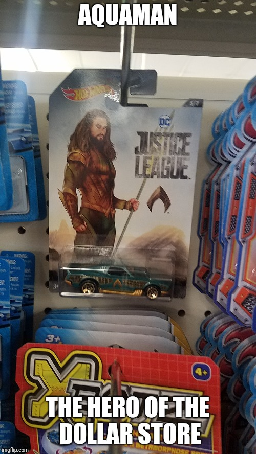 Funny,  they didn't have Batman for some reason... or anyone else | AQUAMAN THE HERO OF THE DOLLAR STORE | image tagged in aquaman,dollar store | made w/ Imgflip meme maker