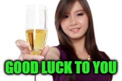 GOOD LUCK TO YOU | made w/ Imgflip meme maker