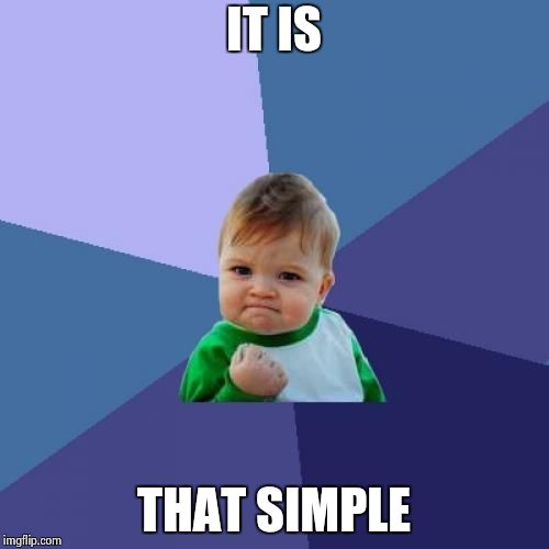 Success Kid Meme | IT IS THAT SIMPLE | image tagged in memes,success kid | made w/ Imgflip meme maker