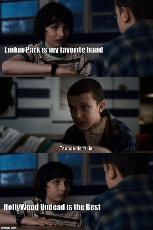 When U like Offensive Music | Linkin Park is my favorite band HollyWood Undead is the Best | image tagged in mike and eleven,linkin park,hollywood undead,rock,rap,stranger things | made w/ Imgflip meme maker