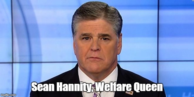 "Look It Up: ""Sean Hannity, Welfare Queen""  