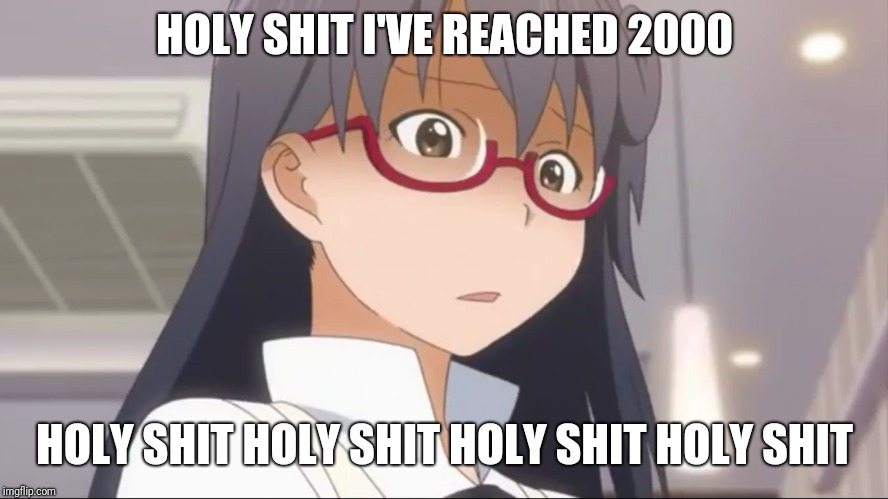 THANK YOU FOR 2000!!!!! | HOLY SHIT I'VE REACHED 2000 HOLY SHIT HOLY SHIT HOLY SHIT HOLY SHIT | image tagged in anime,wagnaria | made w/ Imgflip meme maker