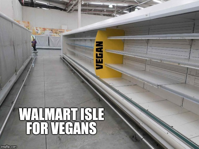 Vegan Walmart grocery isle. | image tagged in vegan4life | made w/ Imgflip meme maker