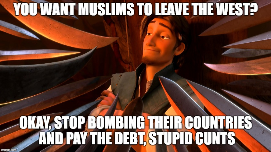 Unpopular Opinion Flynn | YOU WANT MUSLIMS TO LEAVE THE WEST? OKAY, STOP BOMBING THEIR COUNTRIES AND PAY THE DEBT, STUPID C**TS | image tagged in unpopular opinion flynn | made w/ Imgflip meme maker