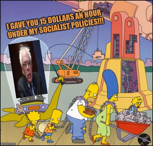Simpsons Slaves | I GAVE YOU 15 DOLLARS AN HOUR UNDER MY SOCIALIST POLICIES!!! | image tagged in simpsons slaves | made w/ Imgflip meme maker