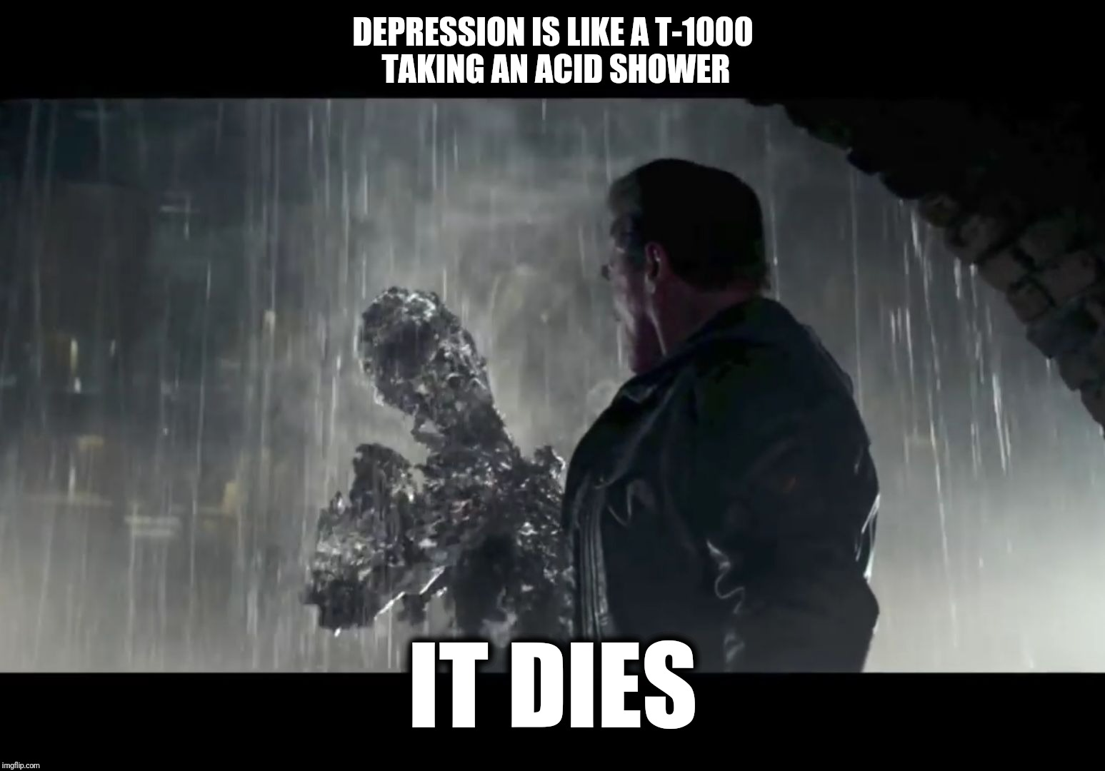 DEPRESSION IS LIKE A T-1000 TAKING AN ACID SHOWER IT DIES | image tagged in t-1000 acid shower | made w/ Imgflip meme maker