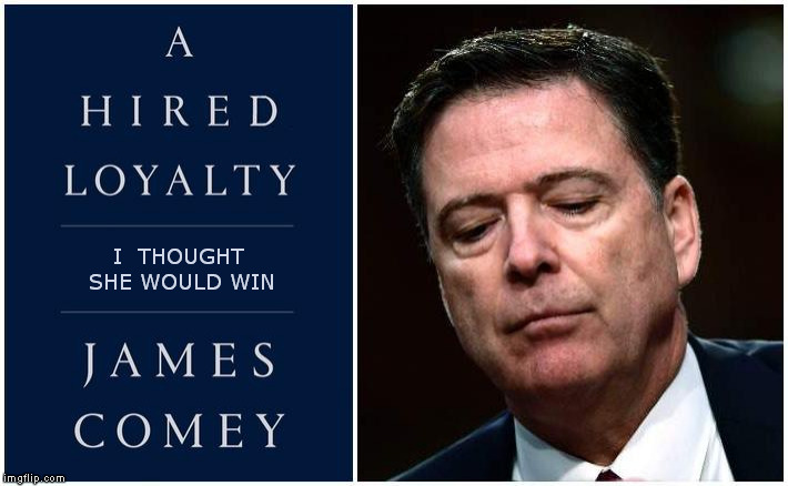 A Higher Loyalty |  I  THOUGHT SHE WOULD WIN | image tagged in james comey,comey book tour,a higher loyalty,clinton email investigation | made w/ Imgflip meme maker