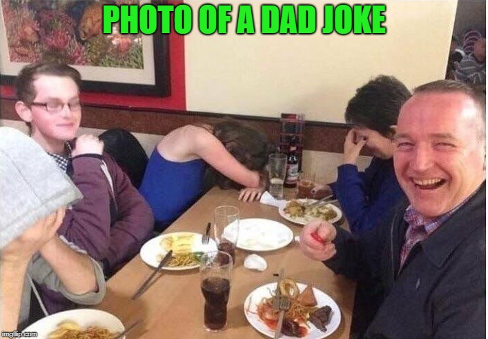 dad joke | PHOTO OF A DAD JOKE | image tagged in dad joke,funny meme | made w/ Imgflip meme maker