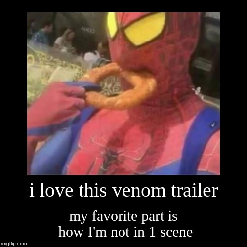 i love this venom trailer | my favorite part is how I'm not in 1 scene | image tagged in funny,demotivationals | made w/ Imgflip demotivational maker