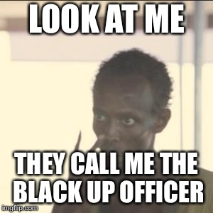 Look At Me Meme | LOOK AT ME THEY CALL ME THE BLACK UP OFFICER | image tagged in memes,look at me | made w/ Imgflip meme maker