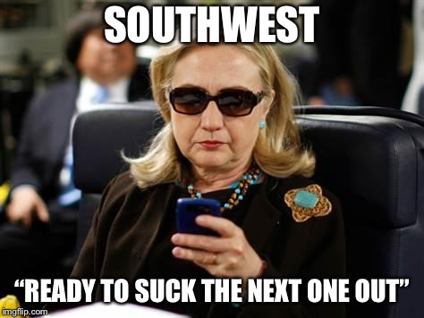 "Hillary Clinton Cellphone Meme | SOUTHWEST ""READY TO SUCK THE NEXT ONE OUT"" 