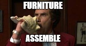 FURNITURE ASSEMBLE | made w/ Imgflip meme maker