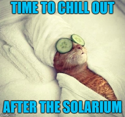 TIME TO CHILL OUT AFTER THE SOLARIUM | made w/ Imgflip meme maker