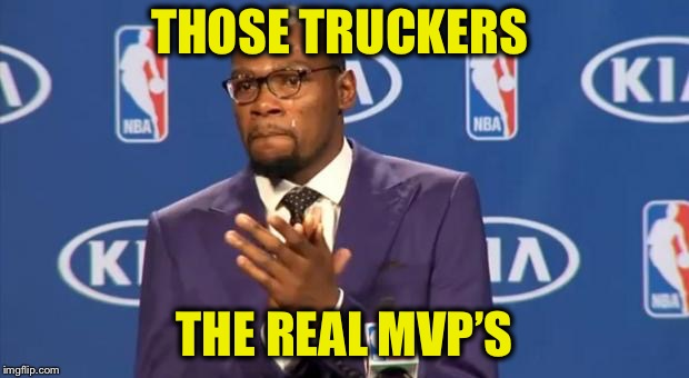THOSE TRUCKERS THE REAL MVP'S | made w/ Imgflip meme maker