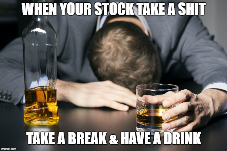 Day Drinking | WHEN YOUR STOCK TAKE A SHIT TAKE A BREAK & HAVE A DRINK | image tagged in day drinking | made w/ Imgflip meme maker