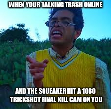 WHEN YOUR TALKING TRASH ONLINE AND THE SQUEAKER HIT A 1080 TRICKSHOT FINAL KILL CAM ON YOU | image tagged in memes,kids,call of duty | made w/ Imgflip meme maker