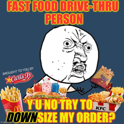 """Would you like to subtract fries from that order?"" 